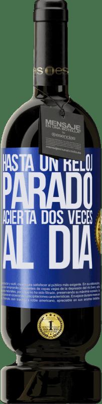 29,95 € Envío gratis | Vino Tinto Edición Premium MBS® Reserva Hasta un reloj parado acierta dos veces al día Etiqueta Azul. Etiqueta personalizable Reserva 12 Meses Cosecha 2013 Tempranillo