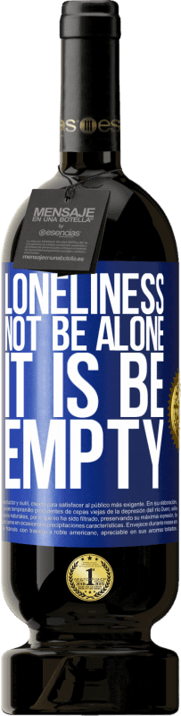 29,95 € Free Shipping | Red Wine Premium Edition MBS® Reserva Loneliness not be alone, it is be empty Blue Label. Customizable label Reserva 12 Months Harvest 2013 Tempranillo