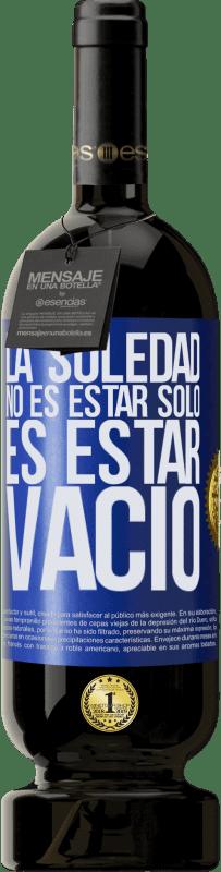 29,95 € Envío gratis   Vino Tinto Edición Premium MBS® Reserva La soledad no es estar solo, es estar vacío Etiqueta Azul. Etiqueta personalizable Reserva 12 Meses Cosecha 2013 Tempranillo