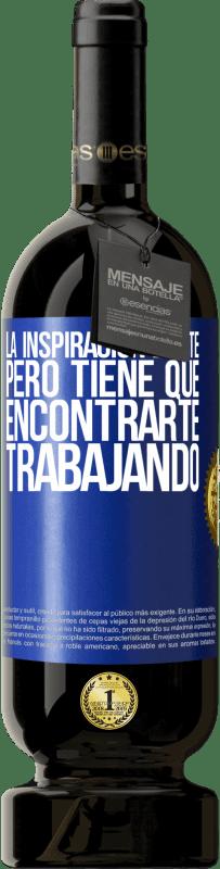 29,95 € Envío gratis | Vino Tinto Edición Premium MBS® Reserva La inspiración existe, pero tiene que encontrarte trabajando Etiqueta Azul. Etiqueta personalizable Reserva 12 Meses Cosecha 2013 Tempranillo