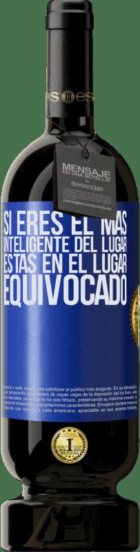 29,95 € Envío gratis | Vino Tinto Edición Premium MBS® Reserva Si eres el más inteligente del lugar, estás en el lugar equivocado Etiqueta Azul. Etiqueta personalizable Reserva 12 Meses Cosecha 2013 Tempranillo