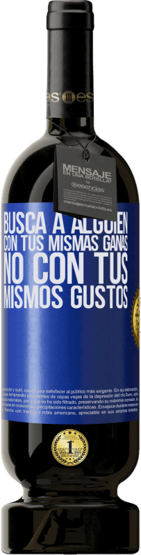 29,95 € Envío gratis | Vino Tinto Edición Premium MBS® Reserva Busca a alguien con tus mismas ganas, no con tus mismos gustos Etiqueta Azul. Etiqueta personalizable Reserva 12 Meses Cosecha 2013 Tempranillo