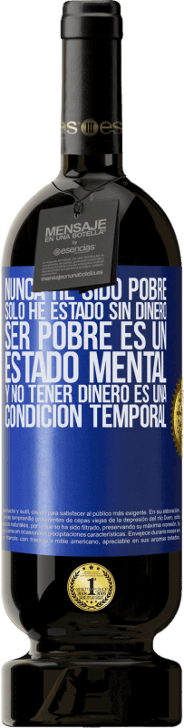 35,95 € Free Shipping | Red Wine Premium Edition MBS® Reserva I've never been poor, I've only been without money. Being poor is a state of mind, and not having money is a temporary Blue Label. Customizable label Reserva 12 Months Harvest 2013 Tempranillo