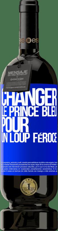 29,95 € Envoi gratuit | Vin rouge Édition Premium MBS® Reserva Changer le prince bleu pour un loup féroce Étiquette Bleue. Étiquette personnalisable Reserva 12 Mois Récolte 2013 Tempranillo