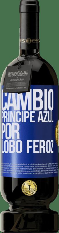 29,95 € Envío gratis | Vino Tinto Edición Premium MBS® Reserva Cambio príncipe azul por lobo feroz Etiqueta Azul. Etiqueta personalizable Reserva 12 Meses Cosecha 2013 Tempranillo