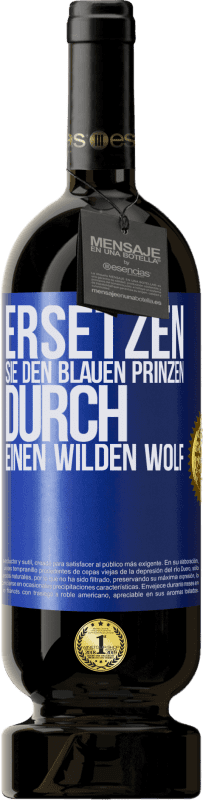 29,95 € Kostenloser Versand | Rotwein Premium Edition MBS® Reserva Ersetzen Sie den blauen Prinzen durch einen wilden Wolf Blaue Markierung. Anpassbares Etikett Reserva 12 Monate Ernte 2013 Tempranillo