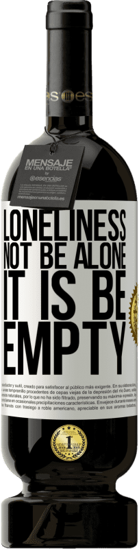 29,95 € Free Shipping | Red Wine Premium Edition MBS® Reserva Loneliness not be alone, it is be empty White Label. Customizable label Reserva 12 Months Harvest 2013 Tempranillo