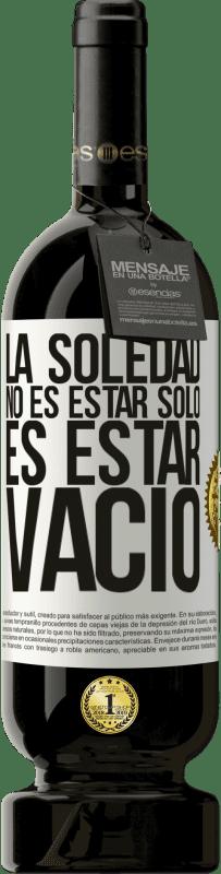 29,95 € Envío gratis   Vino Tinto Edición Premium MBS® Reserva La soledad no es estar solo, es estar vacío Etiqueta Blanca. Etiqueta personalizable Reserva 12 Meses Cosecha 2013 Tempranillo