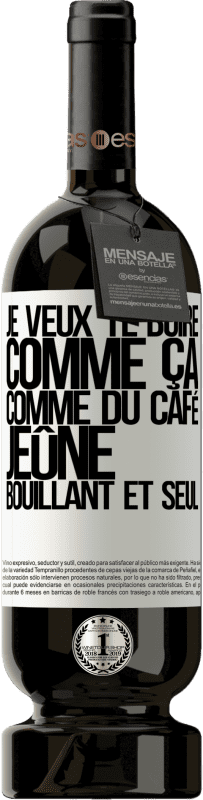 29,95 € Envoi gratuit | Vin rouge Édition Premium MBS® Reserva Je veux te boire comme ça, comme du café. Jeûne, bouillant et seul Étiquette Blanche. Étiquette personnalisable Reserva 12 Mois Récolte 2013 Tempranillo