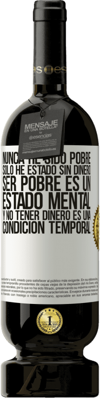 35,95 € Free Shipping | Red Wine Premium Edition MBS® Reserva I've never been poor, I've only been without money. Being poor is a state of mind, and not having money is a temporary White Label. Customizable label Reserva 12 Months Harvest 2013 Tempranillo