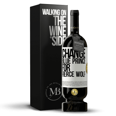 «Change blue prince for fierce wolf» Premium Edition MBS® Reserva
