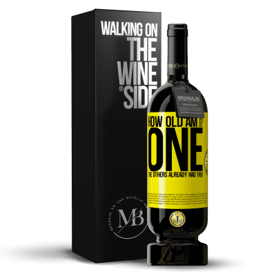 «How old am I? ONE. The others already had them» Premium Edition MBS® Reserva