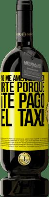 29,95 € Envío gratis   Vino Tinto Edición Premium MBS® Reserva No me amenaces con irte porque ¡Te pago el taxi! Etiqueta Amarilla. Etiqueta personalizable Reserva 12 Meses Cosecha 2013 Tempranillo
