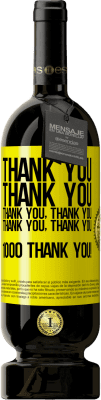 24,95 € Free Shipping | Red Wine Premium Edition RED MBS Thank you, Thank you, Thank you, Thank you, Thank you, Thank you 1000 Thank you! Yellow Label. Customized label I.G.P. Vino de la Tierra de Castilla y León Aging in oak barrels 12 Months Harvest 2016 Spain Tempranillo
