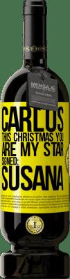 35,95 € Free Shipping   Red Wine Premium Edition MBS Reserva Carlos, this Christmas you are my star. Signed: Susana Yellow Label. Customizable label I.G.P. Vino de la Tierra de Castilla y León Aging in oak barrels 12 Months Harvest 2016 Spain Tempranillo