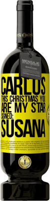 24,95 € Free Shipping | Red Wine Premium Edition RED MBS Carlos, this Christmas you are my star. Signed: Susana Yellow Label. Customized label I.G.P. Vino de la Tierra de Castilla y León Aging in oak barrels 12 Months Spain Tempranillo