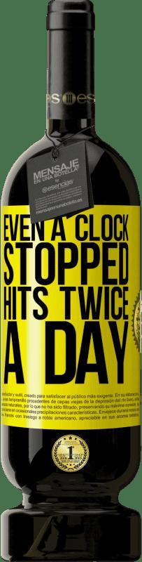 35,95 € Free Shipping | Red Wine Premium Edition MBS Reserva Even a clock stopped hits twice a day Yellow Label. Customizable label I.G.P. Vino de la Tierra de Castilla y León Aging in oak barrels 12 Months Harvest 2013 Spain Tempranillo