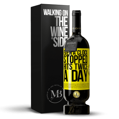 «Even a clock stopped hits twice a day» Premium Edition MBS® Reserva