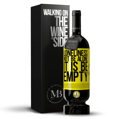 «Loneliness not be alone, it is be empty» Premium Edition MBS® Reserva