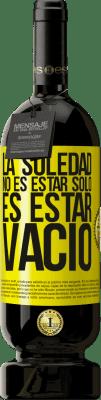29,95 € Envío gratis | Vino Tinto Edición Premium MBS® Reserva La soledad no es estar solo, es estar vacío Etiqueta Amarilla. Etiqueta personalizable Reserva 12 Meses Cosecha 2013 Tempranillo