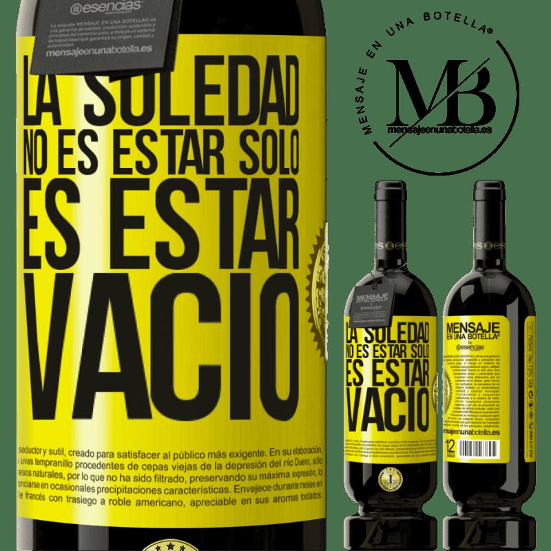 29,95 € Envío gratis   Vino Tinto Edición Premium MBS® Reserva La soledad no es estar solo, es estar vacío Etiqueta Amarilla. Etiqueta personalizable Reserva 12 Meses Cosecha 2013 Tempranillo