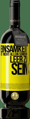 29,95 € Kostenloser Versand | Rotwein Premium Ausgabe MBS® Reserva Einsamkeit ist nicht allein, es ist leer Gelbes Etikett. Anpassbares Etikett Reserva 12 Monate Ernte 2013 Tempranillo