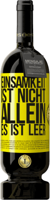 29,95 € Kostenloser Versand | Rotwein Premium Edition MBS® Reserva Einsamkeit ist nicht allein, es ist leer Gelbes Etikett. Anpassbares Etikett Reserva 12 Monate Ernte 2013 Tempranillo