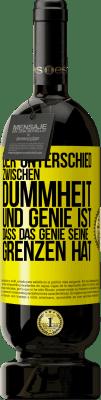 29,95 € Kostenloser Versand | Rotwein Premium Edition MBS® Reserva Der Unterschied zwischen Dummheit und Genie ist, dass das Genie seine Grenzen hat Gelbes Etikett. Anpassbares Etikett Reserva 12 Monate Ernte 2013 Tempranillo