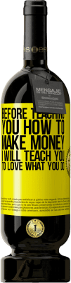 35,95 € Free Shipping | Red Wine Premium Edition MBS® Reserva Before teaching you how to make money, I will teach you to love what you do Yellow Label. Customizable label Reserva 12 Months Harvest 2013 Tempranillo