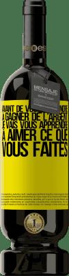 29,95 € Envoi gratuit   Vin rouge Édition Premium MBS® Reserva Avant de vous apprendre à gagner de l'argent, je vais vous apprendre à aimer ce que vous faites Étiquette Jaune. Étiquette personnalisable Reserva 12 Mois Récolte 2013 Tempranillo