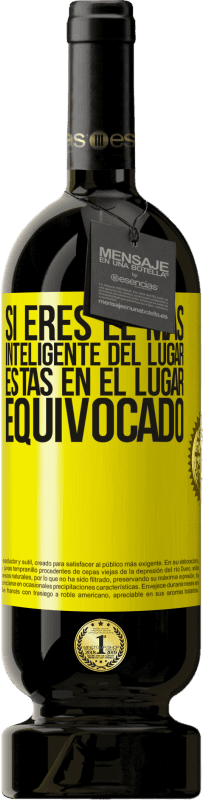 35,95 € Free Shipping | Red Wine Premium Edition MBS® Reserva If you are the smartest of the place, you are in the wrong place Yellow Label. Customizable label Reserva 12 Months Harvest 2013 Tempranillo