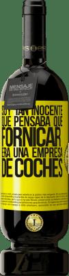 29,95 € Envío gratis   Vino Tinto Edición Premium MBS® Reserva Soy tan inocente que pensaba que fornicar era un empresa de coches Etiqueta Amarilla. Etiqueta personalizable Reserva 12 Meses Cosecha 2013 Tempranillo