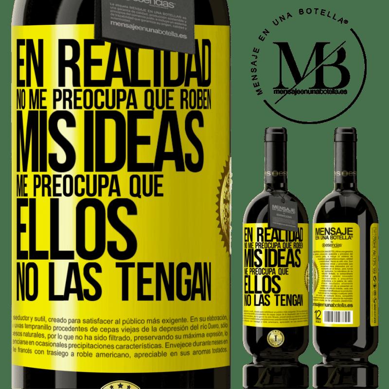 29,95 € Envoi gratuit   Vin rouge Édition Premium MBS® Reserva Je m'en fiche qu'ils volent mes idées, je crains qu'ils ne les aient pas Étiquette Jaune. Étiquette personnalisable Reserva 12 Mois Récolte 2013 Tempranillo