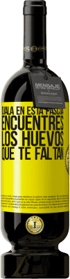 29,95 € Envío gratis | Vino Tinto Edición Premium MBS® Reserva Ojalá en esta Pascua encuentres los huevos que te faltan Etiqueta Amarilla. Etiqueta personalizable Reserva 12 Meses Cosecha 2013 Tempranillo
