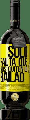 24,95 € Free Shipping | Red Wine Premium Edition RED MBS Sólo falta que nos quiten lo bailao Yellow Label. Customized label I.G.P. Vino de la Tierra de Castilla y León Aging in oak barrels 12 Months Harvest 2016 Spain Tempranillo