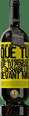 24,95 € Envoi gratuit | Vin rouge Édition Premium RED MBS Viens me dire à ton oreille que tu t'habillais aujourd'hui en pensant à te déshabiller devant moi Étiquette Jaune. Étiquette personnalisée I.G.P. Vino de la Tierra de Castilla y León Vieillissement en fûts de chêne 12 Mois Récolte 2016 Espagne Tempranillo