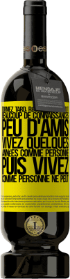 29,95 € Envoi gratuit   Vin rouge Édition Premium MBS® Reserva Dormez tard, réveillez-vous tôt. Beaucoup de connaissances, peu d'amis. Vivez quelques années comme personne, puis vivez Étiquette Jaune. Étiquette personnalisable Reserva 12 Mois Récolte 2013 Tempranillo