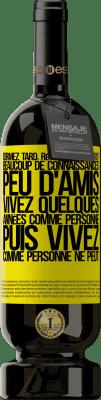 24,95 € Envoi gratuit   Vin rouge Édition Premium RED MBS Dormez tard, réveillez-vous tôt. Beaucoup de connaissances, peu d'amis. Vivez quelques années comme personne, puis vivez Étiquette Jaune. Étiquette personnalisée I.G.P. Vino de la Tierra de Castilla y León Vieillissement en fûts de chêne 12 Mois Récolte 2016 Espagne Tempranillo