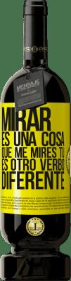 29,95 € Envío gratis   Vino Tinto Edición Premium MBS® Reserva Mirar es una cosa. Que me mires tú es otro verbo diferente Etiqueta Amarilla. Etiqueta personalizable Reserva 12 Meses Cosecha 2013 Tempranillo