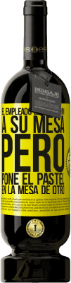 24,95 € Envío gratis | Vino Tinto Edición Premium RED MBS El empleado lleva el pan a su mesa, pero pone el pastel en la mesa de otro Etiqueta Amarilla. Etiqueta personalizada I.G.P. Vino de la Tierra de Castilla y León Crianza en barrica de roble 12 Meses Cosecha 2016 España Tempranillo