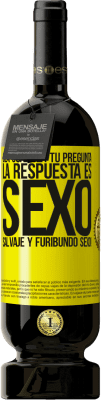 29,95 € Envío gratis   Vino Tinto Edición Premium MBS® Reserva Sea cual sea tu pregunta, la respuesta es Sexo. Salvaje y furibundo sexo! Etiqueta Amarilla. Etiqueta personalizable Reserva 12 Meses Cosecha 2013 Tempranillo