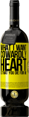 29,95 € Free Shipping | Red Wine Premium Edition MBS® Reserva What I want, cowardly heart, is that you die for me Yellow Label. Customizable label Reserva 12 Months Harvest 2013 Tempranillo