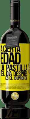 29,95 € Envío gratis | Vino Tinto Edición Premium MBS® Reserva A cierta edad, la pastilla del día después es el ibuprofeno Etiqueta Amarilla. Etiqueta personalizable Reserva 12 Meses Cosecha 2013 Tempranillo