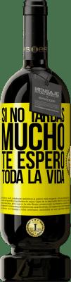29,95 € Envío gratis | Vino Tinto Edición Premium MBS® Reserva Si no tardas mucho te espero toda la vida Etiqueta Amarilla. Etiqueta personalizable Reserva 12 Meses Cosecha 2013 Tempranillo