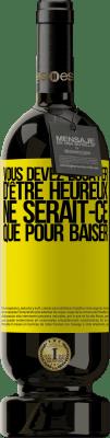29,95 € Envoi gratuit | Vin rouge Édition Premium MBS® Reserva Vous devez essayer d'être heureux, ne serait-ce que pour baiser Étiquette Jaune. Étiquette personnalisable Reserva 12 Mois Récolte 2013 Tempranillo