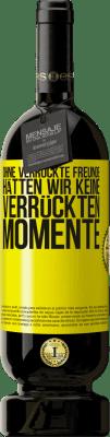 29,95 € Kostenloser Versand | Rotwein Premium Edition MBS® Reserva Ohne verrückte Freunde hätten wir keine verrückten Momente Gelbes Etikett. Anpassbares Etikett Reserva 12 Monate Ernte 2013 Tempranillo